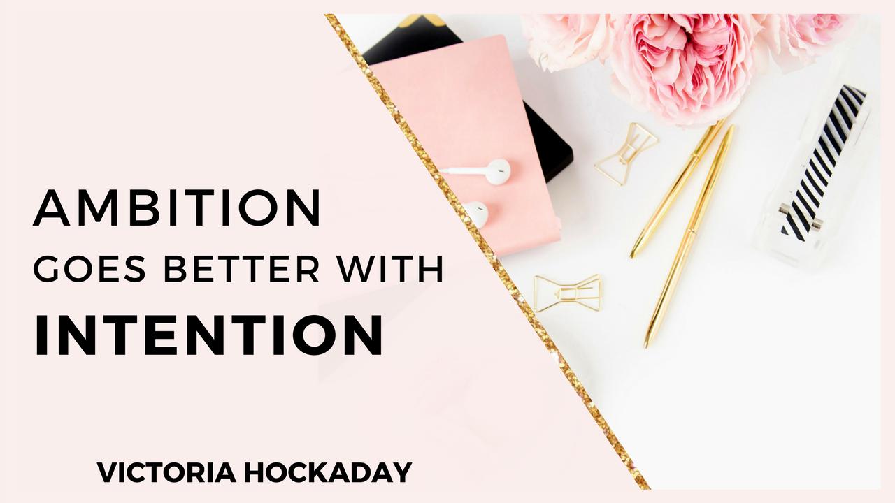 ambition-goes-better-with-intention-victoria-hockaday