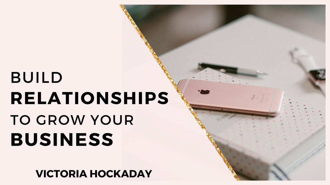 build-relationships-grow-business-victoria-hockaday