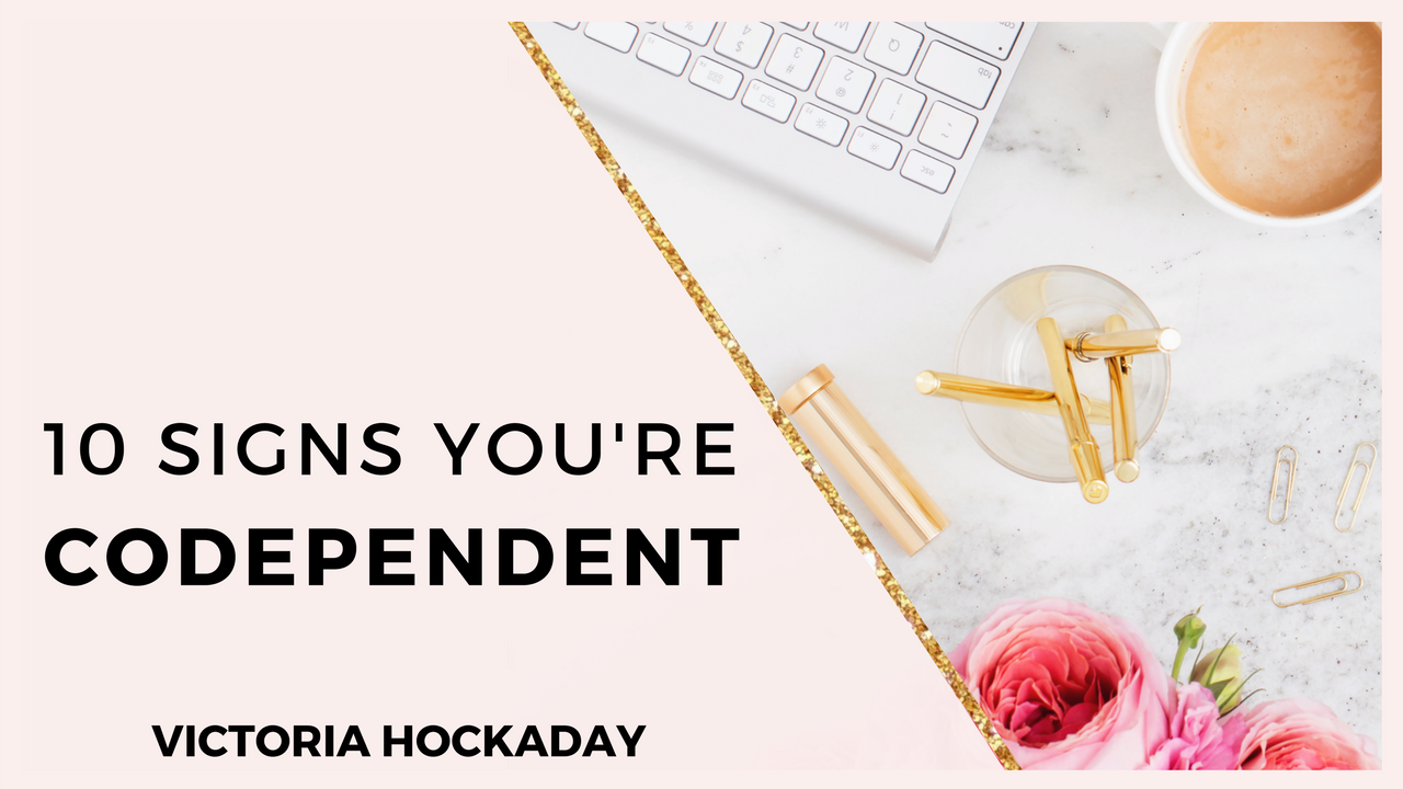 10-SIGNS-YOU'RE- CODEPENDENT-VICTORIA-HOCKADAY